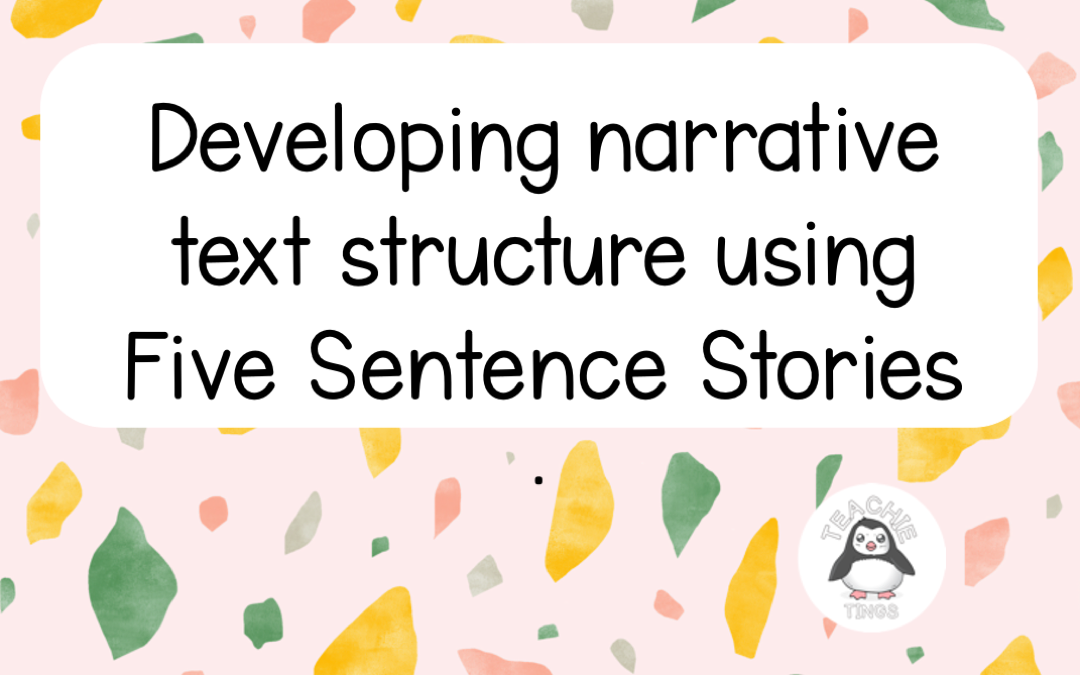 Developing narrative writing structure using Five Sentence Stories
